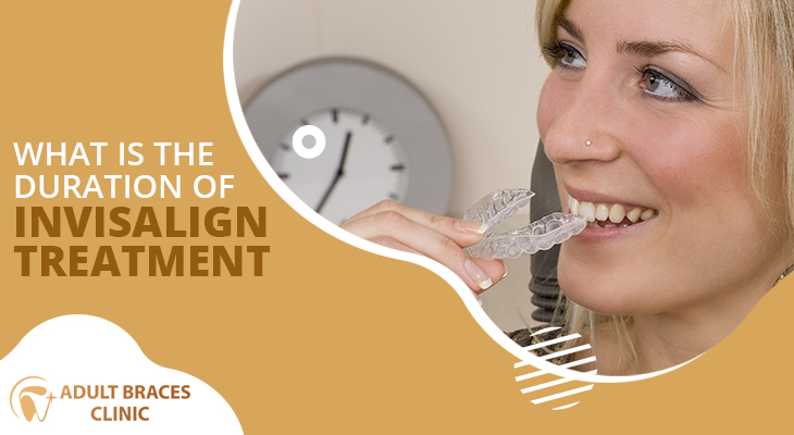 What Is The Duration Of Invisalign Treatment For Teeth Straightening?
